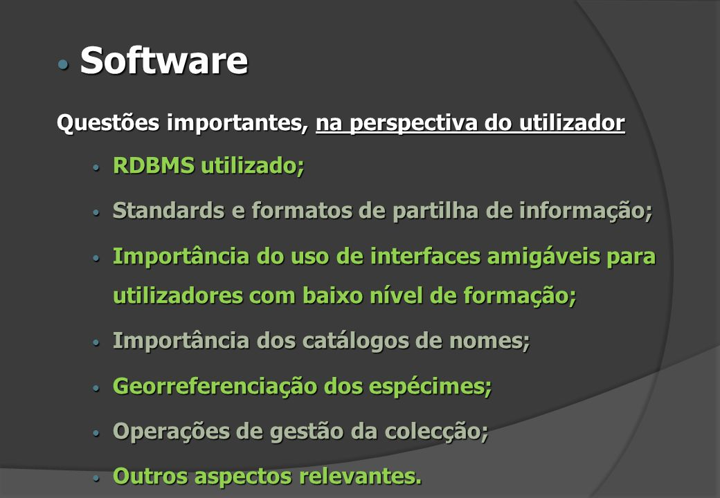 Software Software Questões importantes, na perspectiva do utilizador RDBMS utilizado; RDBMS utilizado; Standards e formatos de partilha de informação;