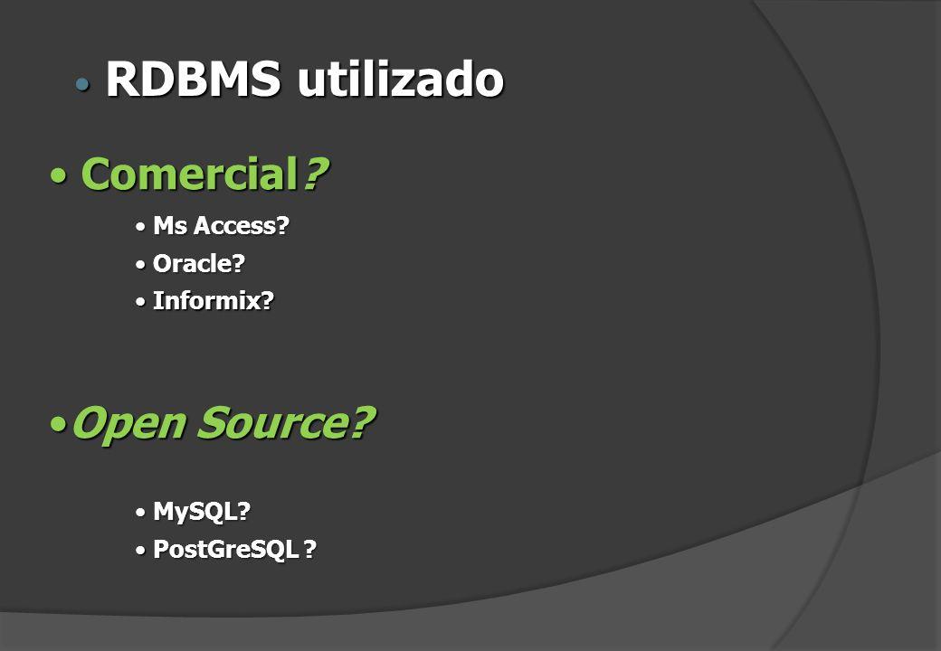 Comercial? Comercial? Ms Access? Ms Access? Oracle? Oracle? Informix? Informix? Open Source?Open Source? MySQL? MySQL? PostGreSQL ? PostGreSQL ? RDBMS