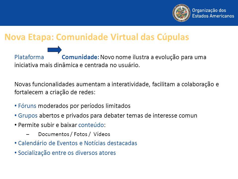 Nova Etapa: Comunidade Virtual das Cúpulas Plataforma Comunidade: Novo nome ilustra a evolução para uma iniciativa mais dinâmica e centrada no usuário