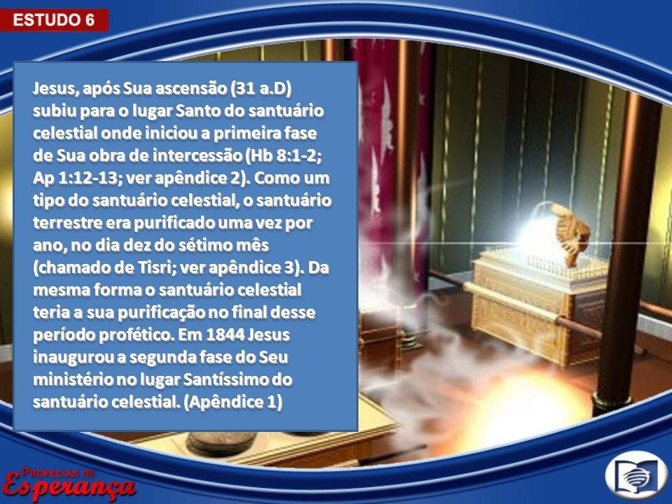 Jesus, após Sua ascensão (31 a.D) subiu para o lugar Santo do santuário celestial onde iniciou a primeira fase de Sua obra de intercessão (Hb 8:1-2; A