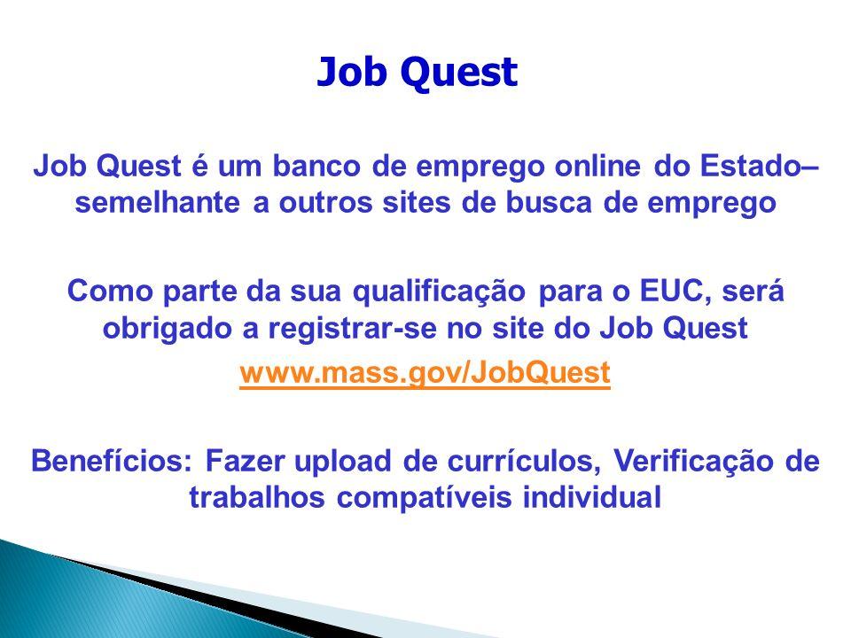 Job Quest é um banco de emprego online do Estado– semelhante a outros sites de busca de emprego Como parte da sua qualificação para o EUC, será obriga