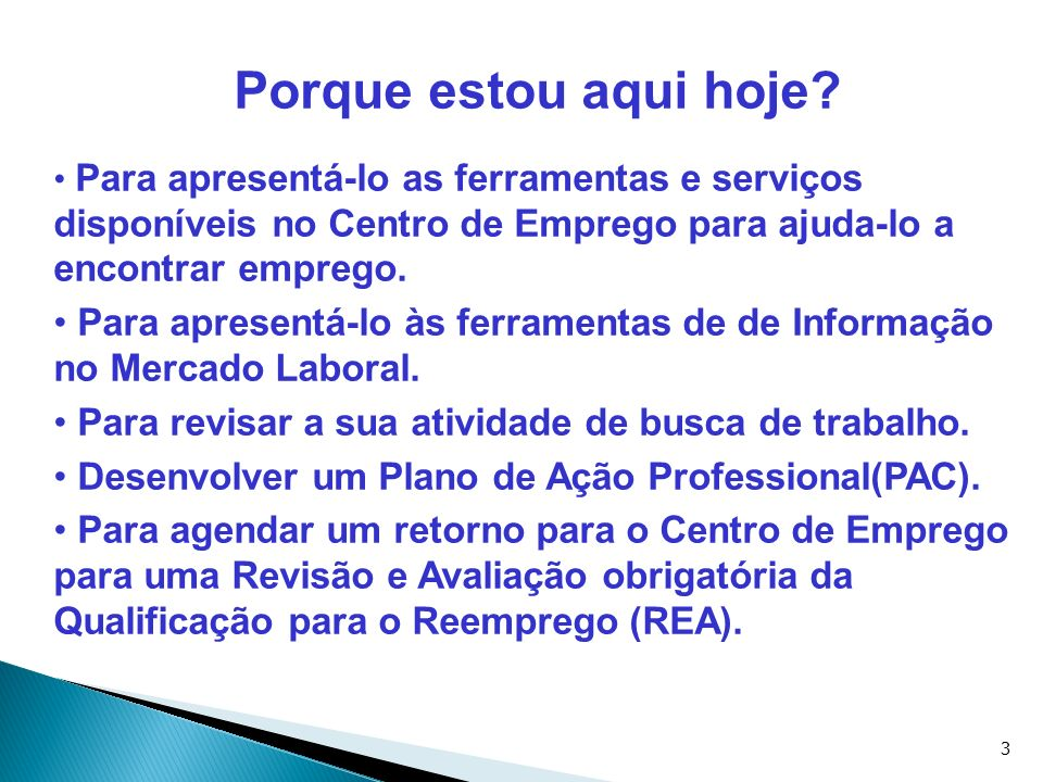 3 Porque estou aqui hoje? Para apresentá-lo as ferramentas e serviços disponíveis no Centro de Emprego para ajuda-lo a encontrar emprego. Para apresen