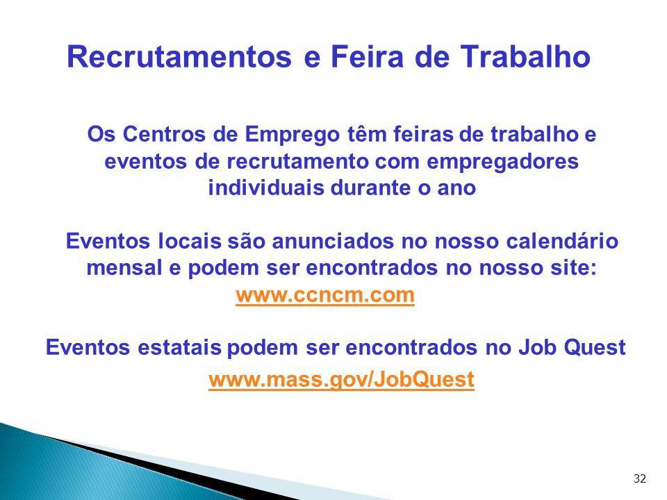 32 Recrutamentos e Feira de Trabalho Os Centros de Emprego têm feiras de trabalho e eventos de recrutamento com empregadores individuais durante o ano