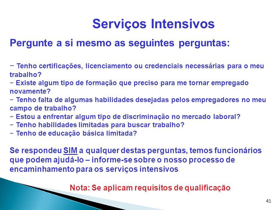 41 Serviços Intensivos Pergunte a si mesmo as seguintes perguntas: Tenho certificações, licenciamento ou credenciais necessárias para o meu trabalho?