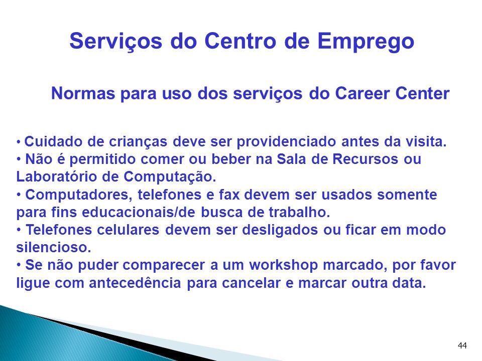44 Serviços do Centro de Emprego Normas para uso dos serviços do Career Center Cuidado de crianças deve ser providenciado antes da visita. Não é permi