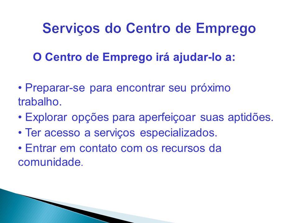 8 Serviços do Centro de Emprego No local, os recursos incluem: Computadores Acesso à internet Fax Telefone Copiadora Informações sobre a sua profissão ou ramo de atividade Relação de empregos Workshops