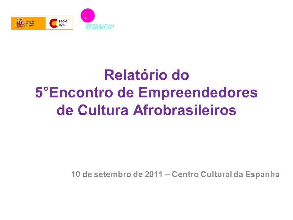 Relatório do 5°Encontro de Empreendedores de Cultura Afrobrasileiros 10 de setembro de 2011 – Centro Cultural da Espanha