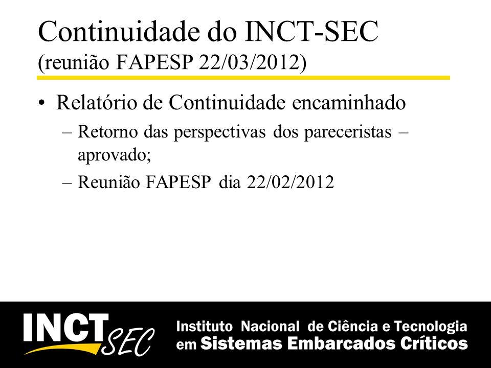 Continuidade do INCT-SEC (reunião FAPESP 22/03/2012) Relatório de Continuidade encaminhado –Retorno das perspectivas dos pareceristas – aprovado; –Reu