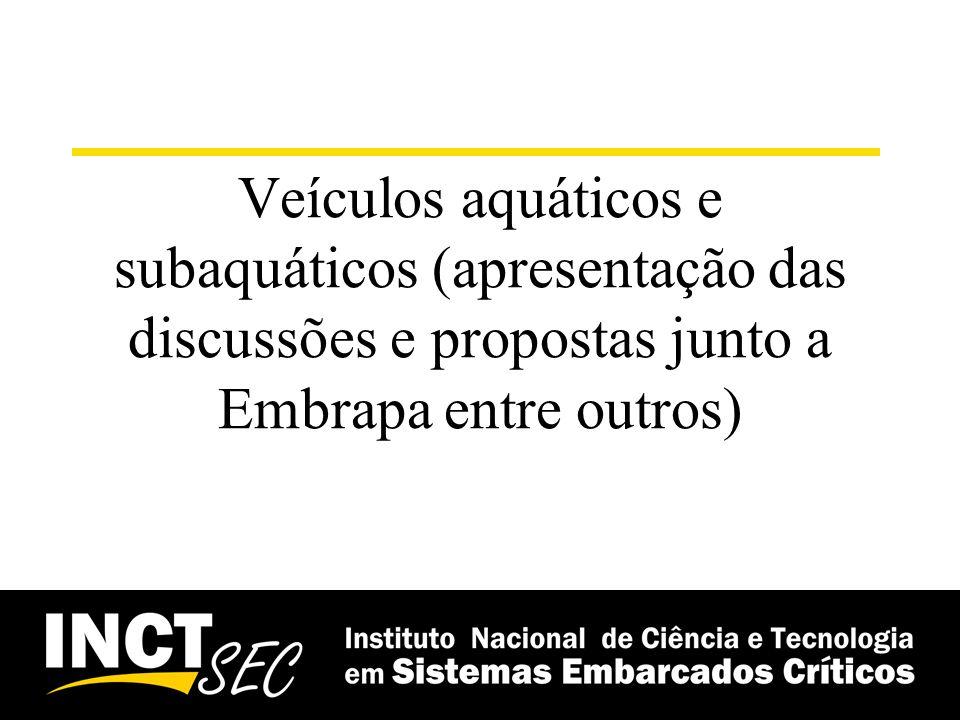 Veículos aquáticos e subaquáticos (apresentação das discussões e propostas junto a Embrapa entre outros)
