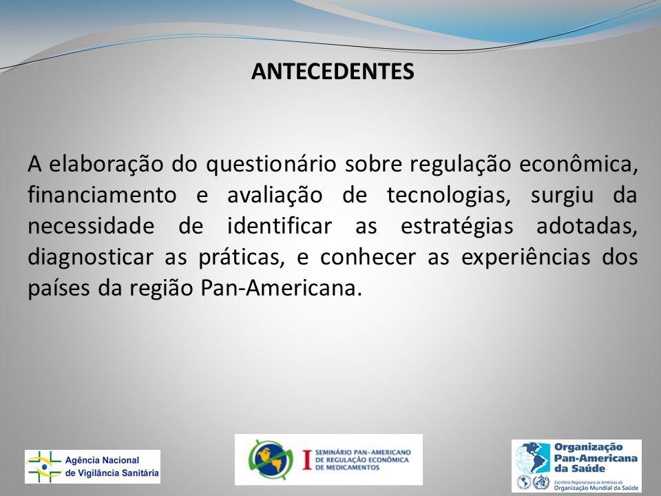 ANTECEDENTES A elaboração do questionário sobre regulação econômica, financiamento e avaliação de tecnologias, surgiu da necessidade de identificar as
