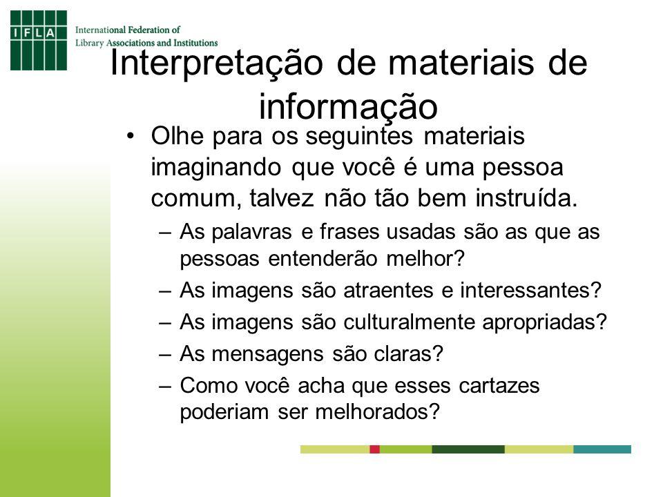 Interpretação de materiais de informação Olhe para os seguintes materiais imaginando que você é uma pessoa comum, talvez não tão bem instruída. –As pa
