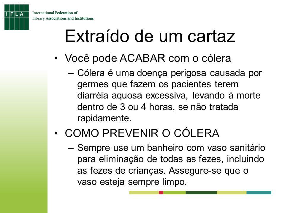 Extraído de um cartaz Você pode ACABAR com o cólera –Cólera é uma doença perigosa causada por germes que fazem os pacientes terem diarréia aquosa exce