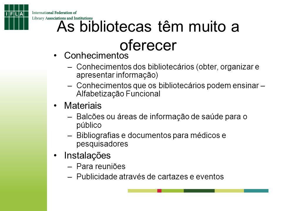 As bibliotecas têm muito a oferecer Conhecimentos –Conhecimentos dos bibliotecários (obter, organizar e apresentar informação) –Conhecimentos que os b