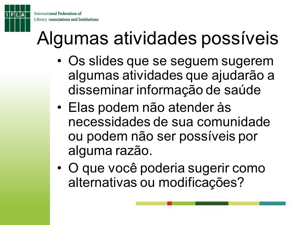 Algumas atividades possíveis Os slides que se seguem sugerem algumas atividades que ajudarão a disseminar informação de saúde Elas podem não atender à