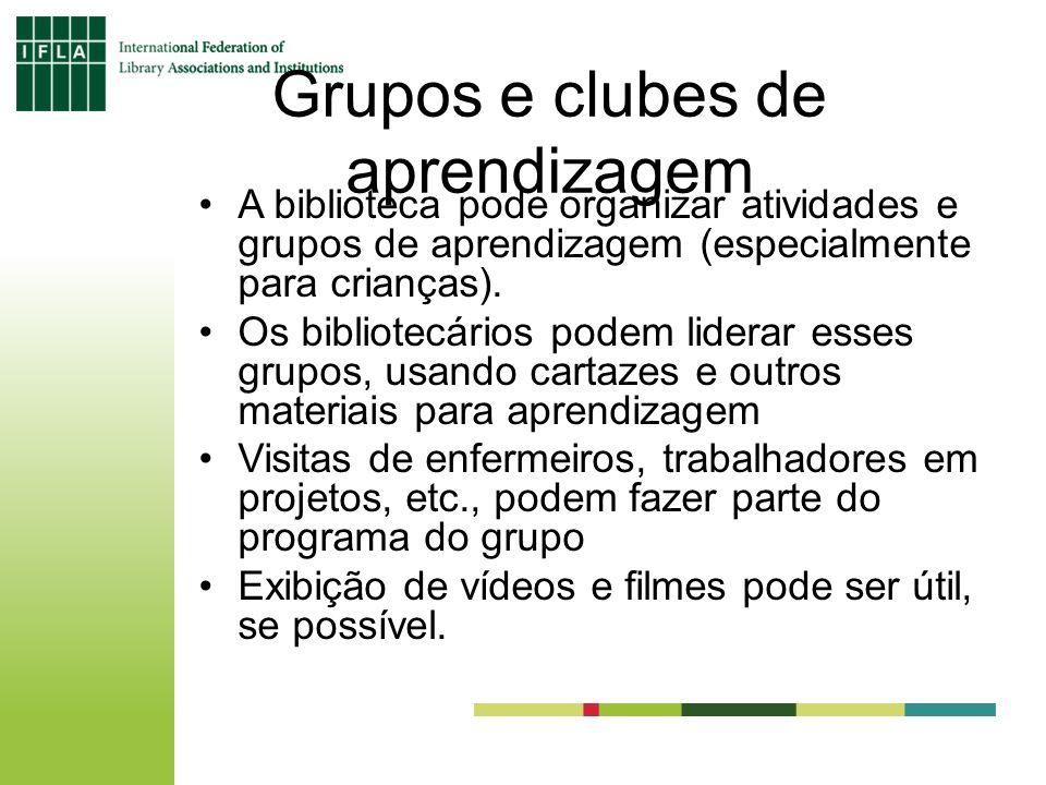 Grupos e clubes de aprendizagem A biblioteca pode organizar atividades e grupos de aprendizagem (especialmente para crianças). Os bibliotecários podem