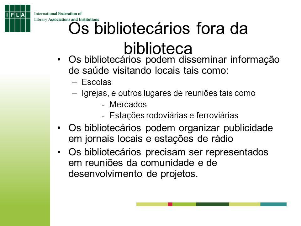 Os bibliotecários fora da biblioteca Os bibliotecários podem disseminar informação de saúde visitando locais tais como: –Escolas –Igrejas, e outros lu