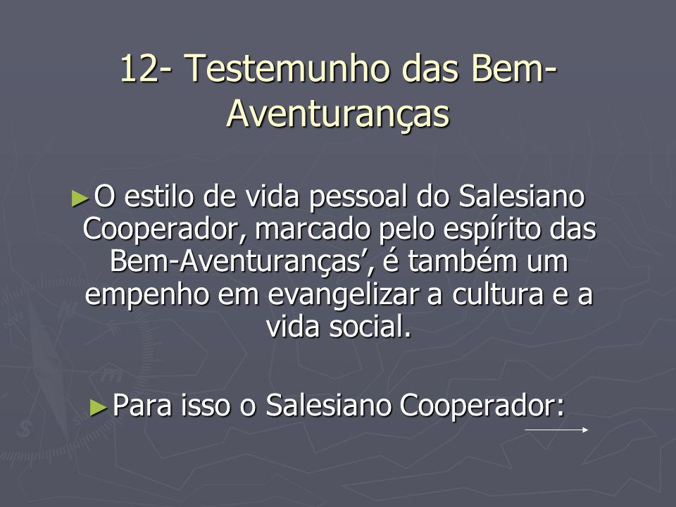 12- Testemunho das Bem- Aventuranças O estilo de vida pessoal do Salesiano Cooperador, marcado pelo espírito das Bem-Aventuranças, é também um empenho