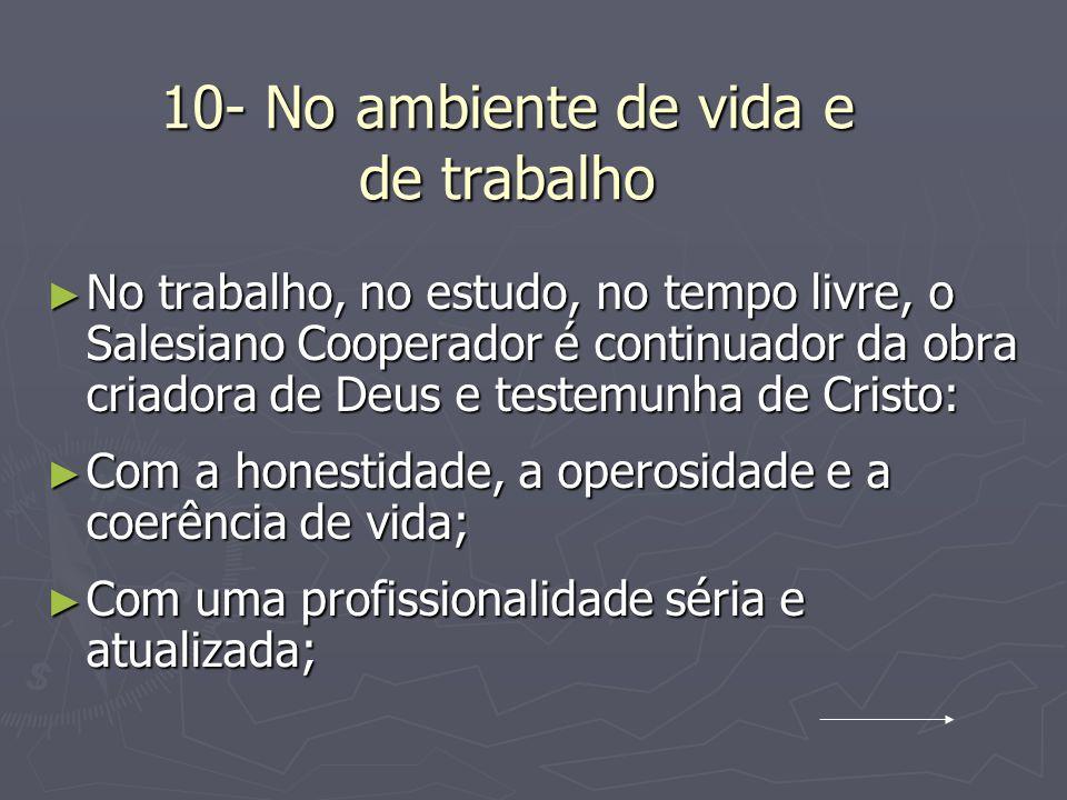 10- No ambiente de vida e de trabalho No trabalho, no estudo, no tempo livre, o Salesiano Cooperador é continuador da obra criadora de Deus e testemun