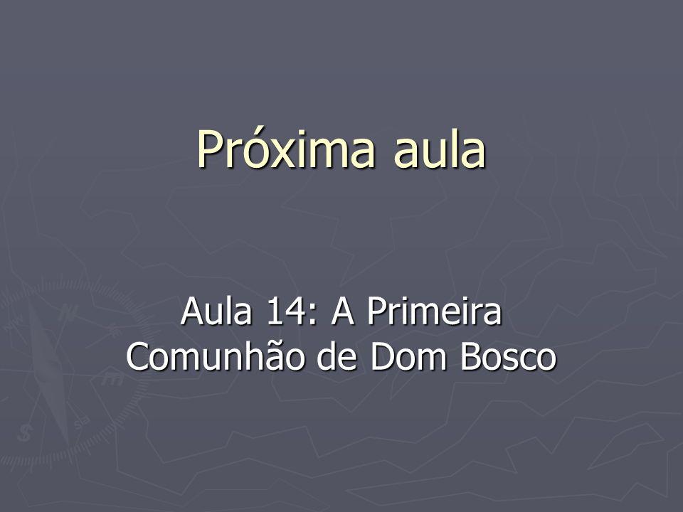 Próxima aula Aula 14: A Primeira Comunhão de Dom Bosco