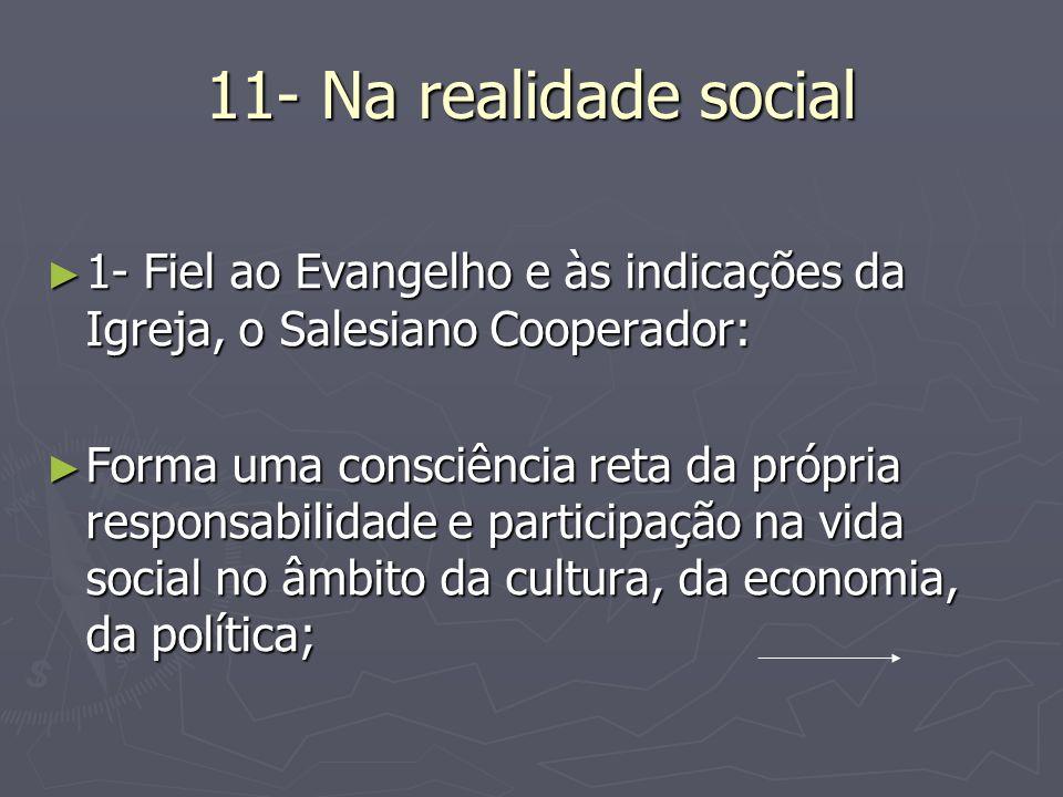 11- Na realidade social 1- Fiel ao Evangelho e às indicações da Igreja, o Salesiano Cooperador: 1- Fiel ao Evangelho e às indicações da Igreja, o Sale