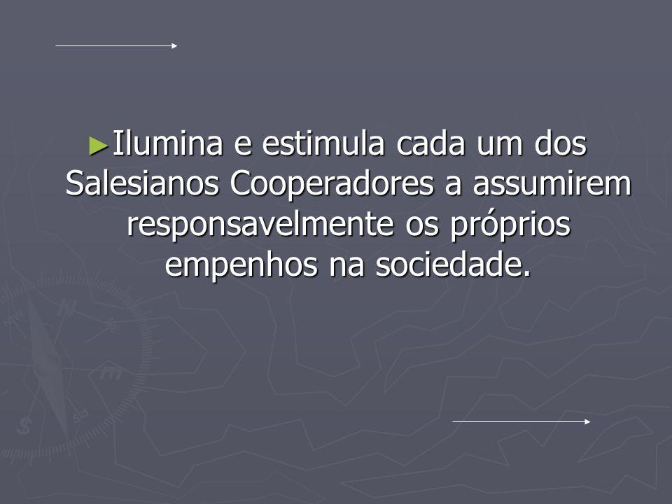 Ilumina e estimula cada um dos Salesianos Cooperadores a assumirem responsavelmente os próprios empenhos na sociedade. Ilumina e estimula cada um dos