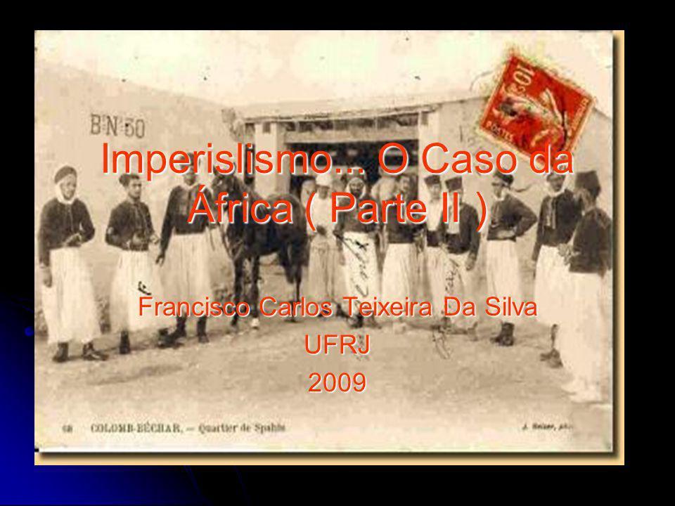 Imperislismo... O Caso da África ( Parte II ) Francisco Carlos Teixeira Da Silva UFRJ2009