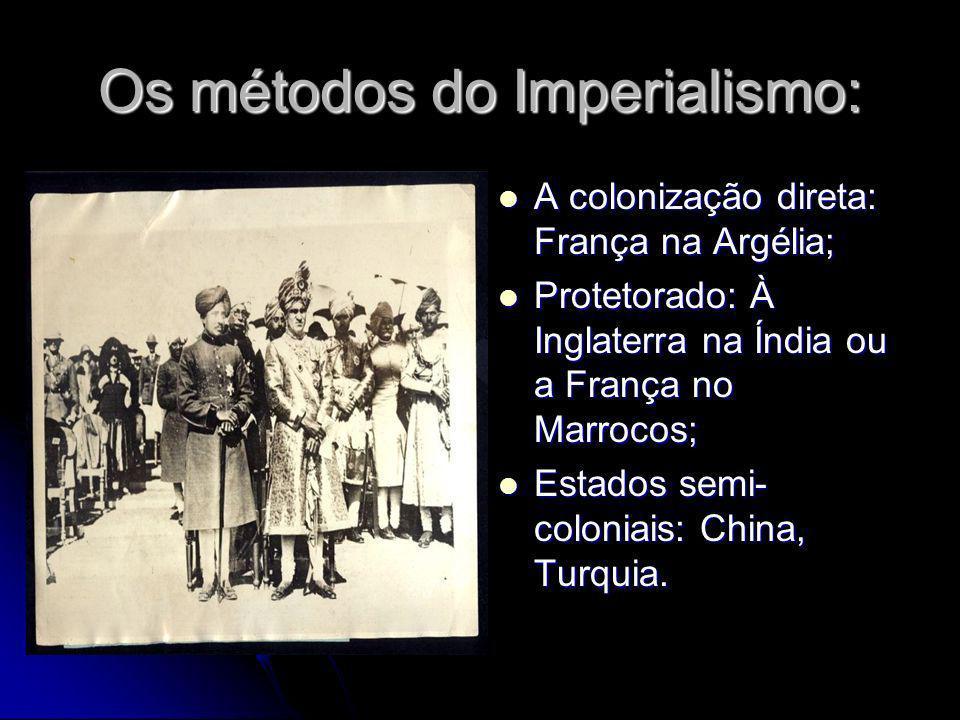Os métodos do Imperialismo: A colonização direta: França na Argélia; A colonização direta: França na Argélia; Protetorado: À Inglaterra na Índia ou a
