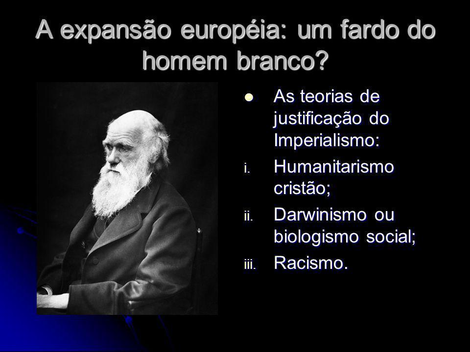 A expansão européia: um fardo do homem branco? As teorias de justificação do Imperialismo: As teorias de justificação do Imperialismo: i. Humanitarism