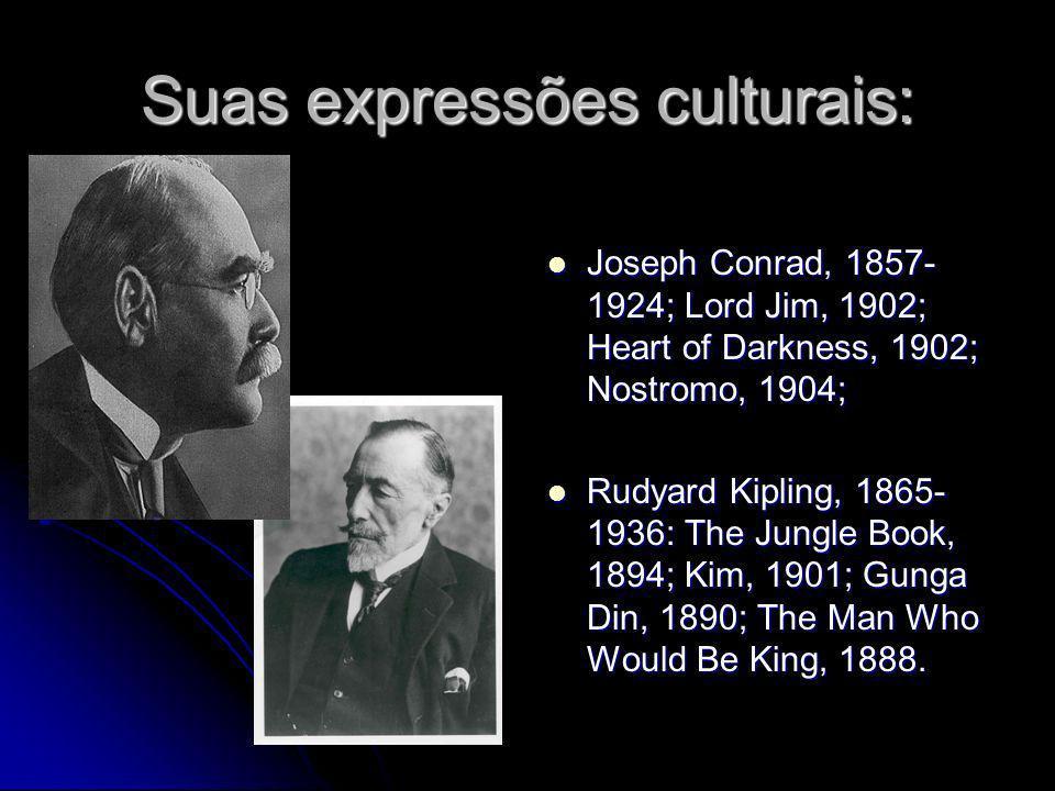 Suas expressões culturais: Joseph Conrad, 1857- 1924; Lord Jim, 1902; Heart of Darkness, 1902; Nostromo, 1904; Joseph Conrad, 1857- 1924; Lord Jim, 19