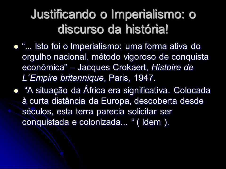 Justificando o Imperialismo: o discurso da história!... Isto foi o Imperialismo: uma forma ativa do orgulho nacional, método vigoroso de conquista eco