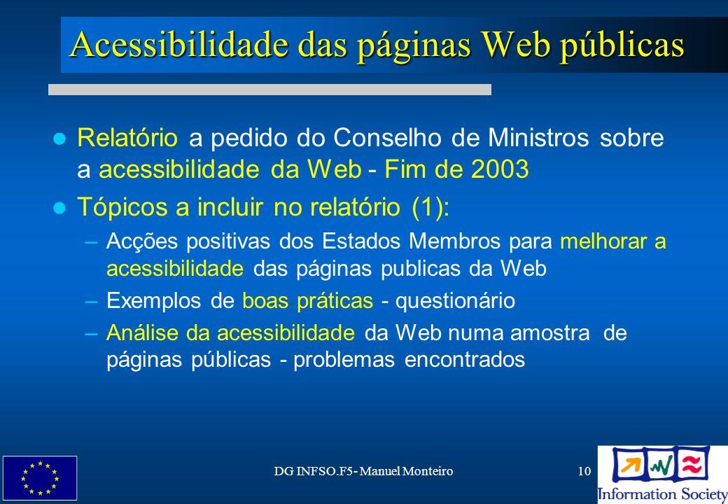DG INFSO.F5- Manuel Monteiro10 Acessibilidade das páginas Web públicas Relatório a pedido do Conselho de Ministros sobre a acessibilidade da Web - Fim