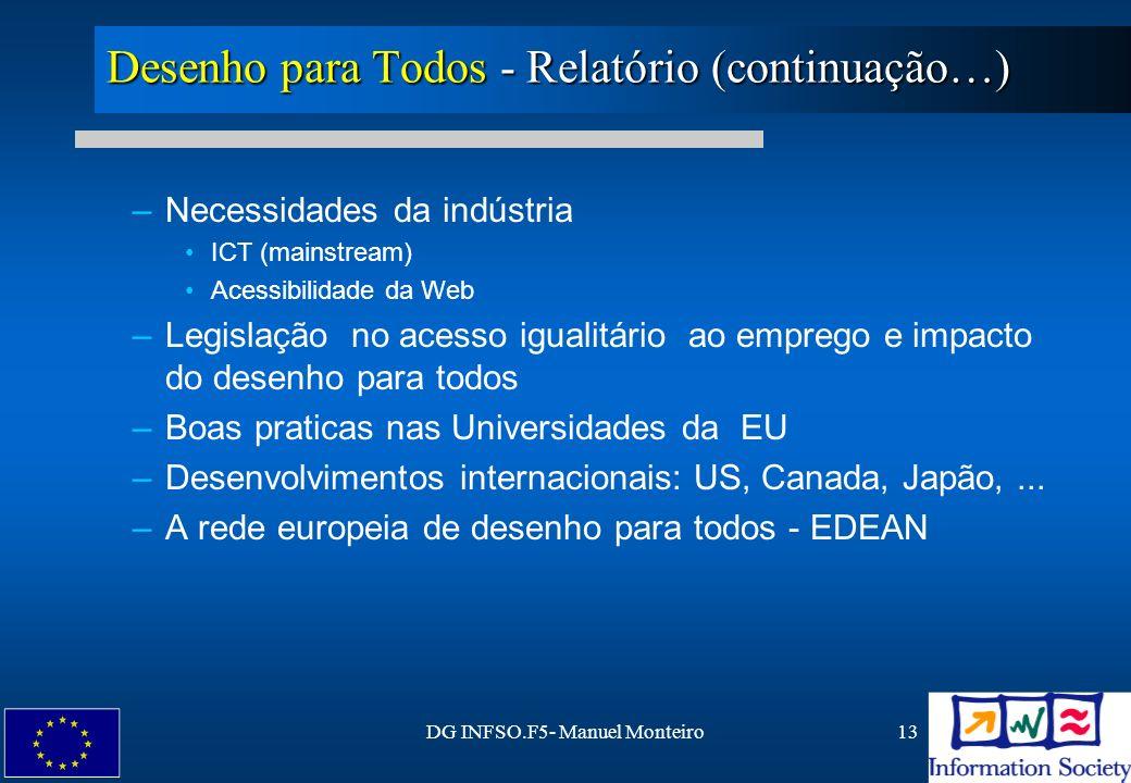 DG INFSO.F5- Manuel Monteiro13 Desenho para Todos - Relatório (continuação…) –Necessidades da indústria ICT (mainstream) Acessibilidade da Web –Legisl