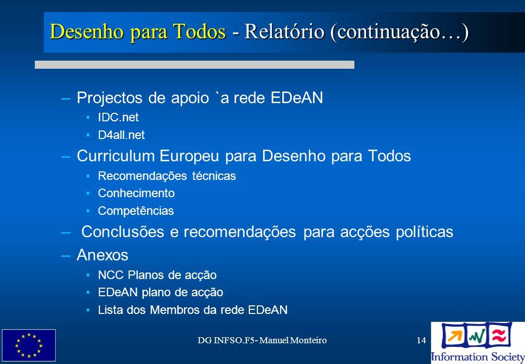 DG INFSO.F5- Manuel Monteiro14 Desenho para Todos - Relatório (continuação…) –Projectos de apoio `a rede EDeAN IDC.net D4all.net –Curriculum Europeu p