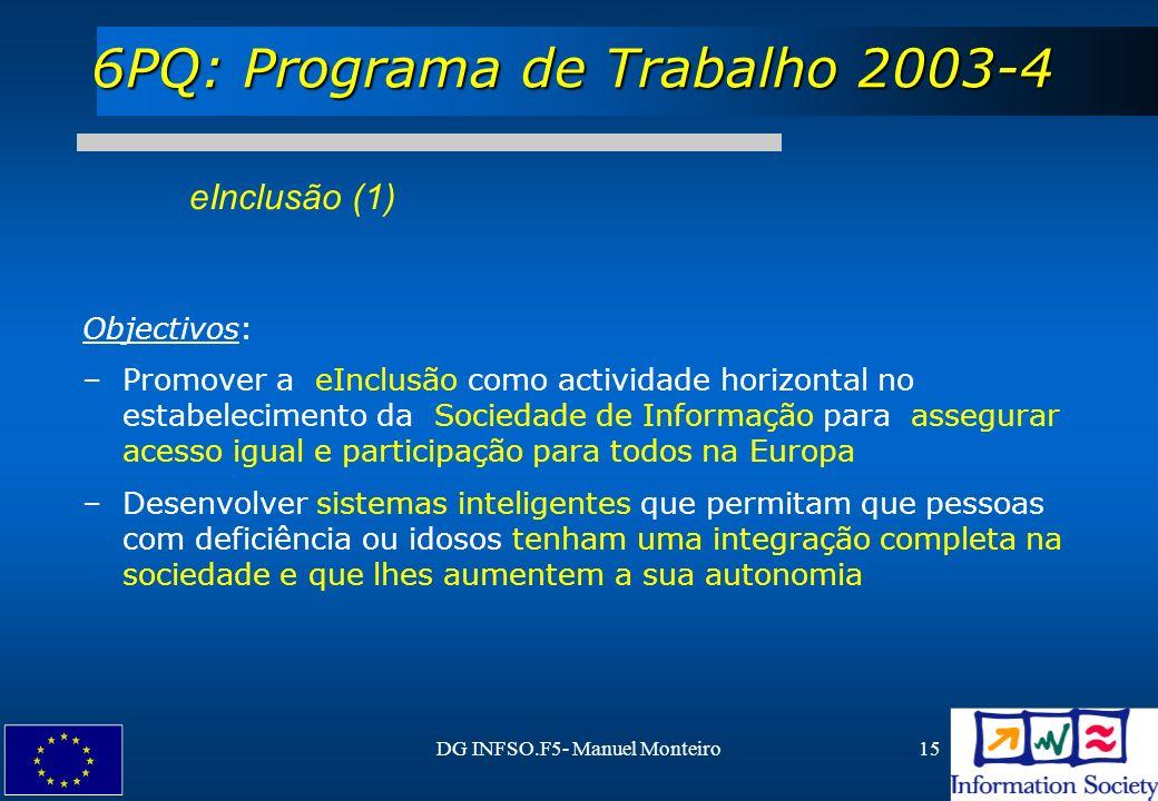 DG INFSO.F5- Manuel Monteiro15 6PQ: Programa de Trabalho 2003-4 eInclusão (1) Objectivos: –Promover a eInclusão como actividade horizontal no estabele