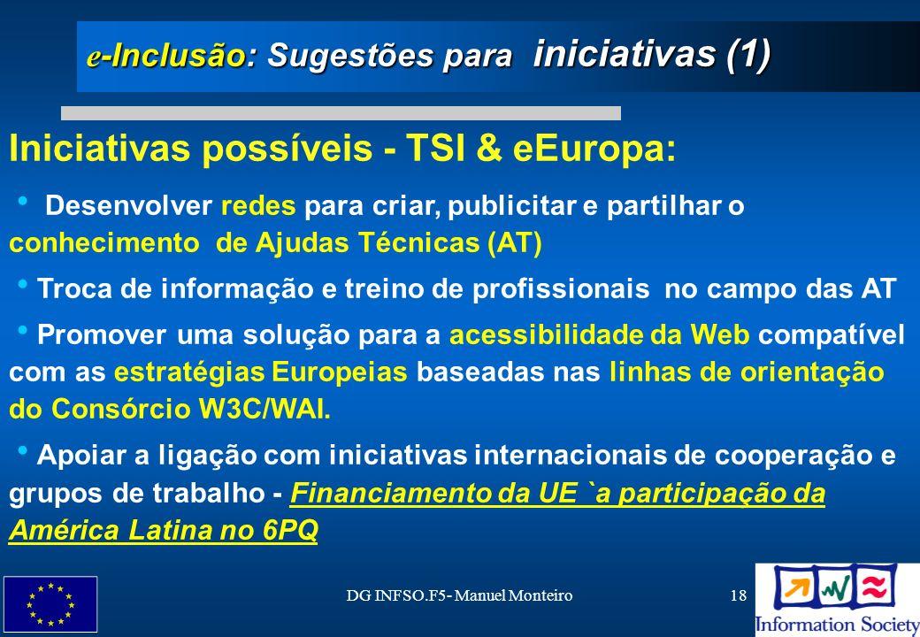 DG INFSO.F5- Manuel Monteiro18 e -Inclusão: Sugestões para iniciativas (1) Iniciativas possíveis - TSI & eEuropa: Desenvolver redes para criar, public