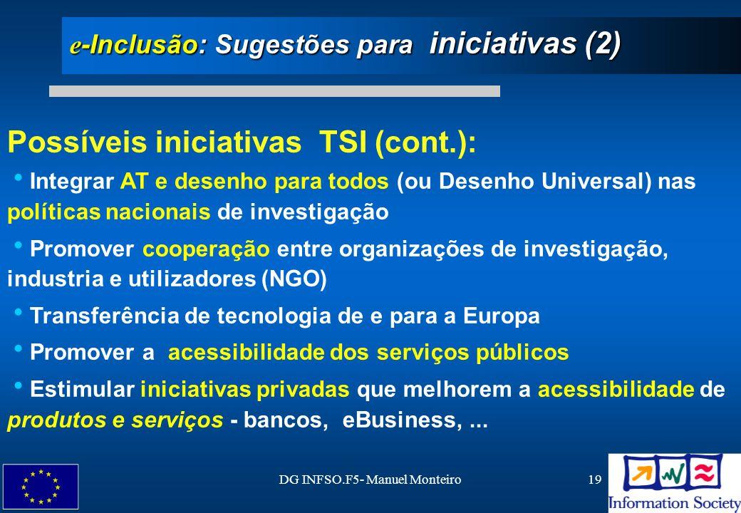 DG INFSO.F5- Manuel Monteiro19 e -Inclusão: Sugestões para iniciativas (2) Possíveis iniciativas TSI (cont.): Integrar AT e desenho para todos (ou Des