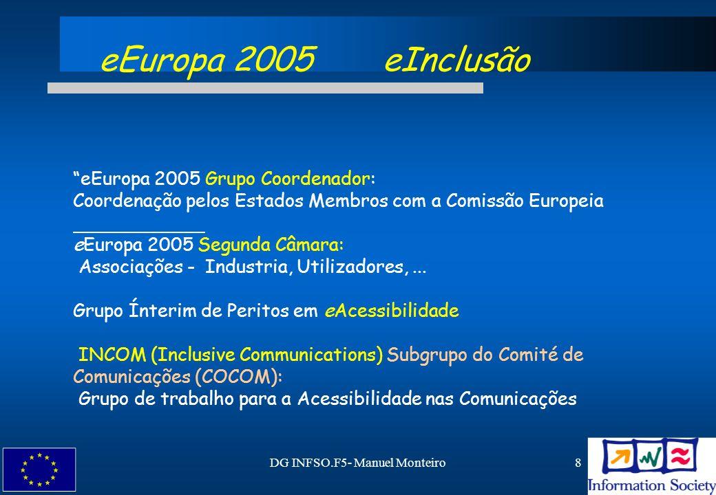 DG INFSO.F5- Manuel Monteiro8 eEuropa 2005 Grupo Coordenador: Coordenação pelos Estados Membros com a Comissão Europeia eEuropa 2005 Segunda Câmara: A