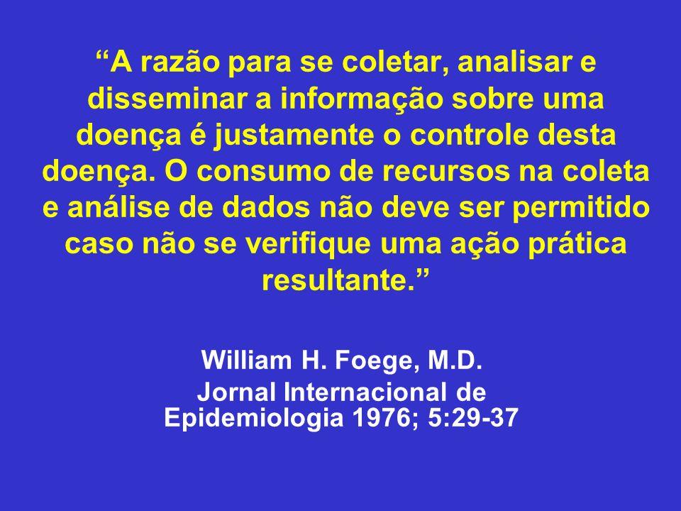 A razão para se coletar, analisar e disseminar a informação sobre uma doença é justamente o controle desta doença. O consumo de recursos na coleta e a