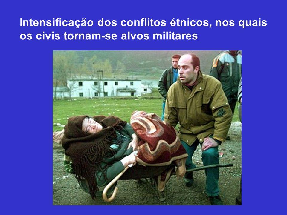Intensificação dos conflitos étnicos, nos quais os civis tornam-se alvos militares