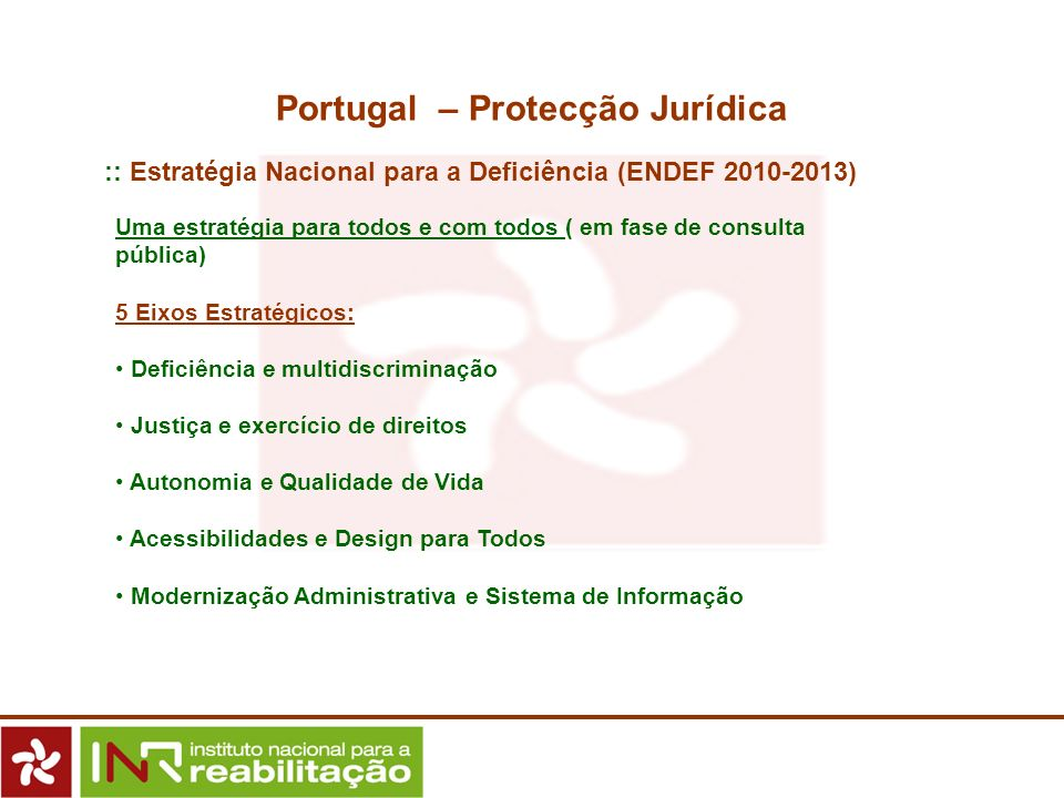 Portugal – Protecção Jurídica :: Estratégia Nacional para a Deficiência (ENDEF 2010-2013) Uma estratégia para todos e com todos ( em fase de consulta