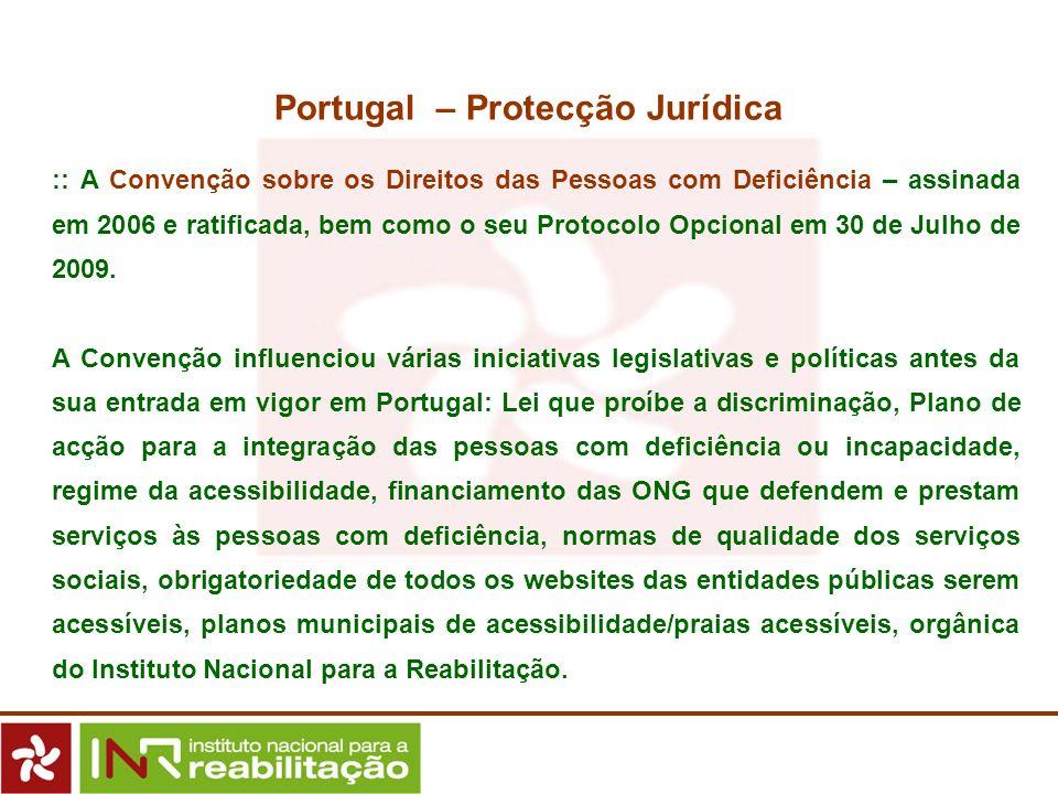 :: A Convenção sobre os Direitos das Pessoas com Deficiência – assinada em 2006 e ratificada, bem como o seu Protocolo Opcional em 30 de Julho de 2009