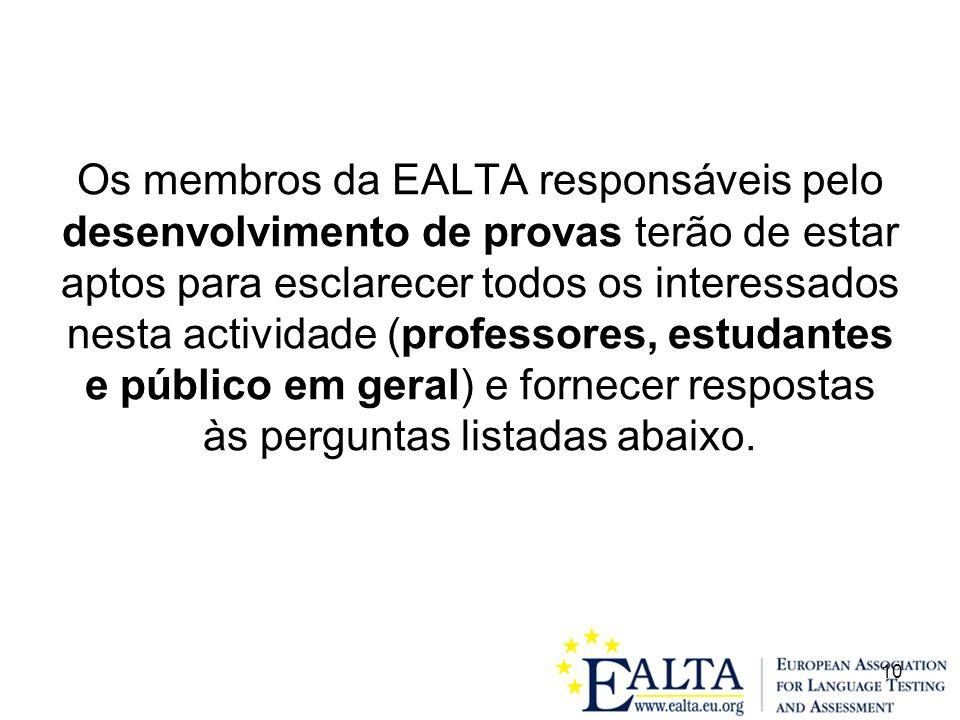 10 Os membros da EALTA responsáveis pelo desenvolvimento de provas terão de estar aptos para esclarecer todos os interessados nesta actividade (professores, estudantes e público em geral) e fornecer respostas às perguntas listadas abaixo.
