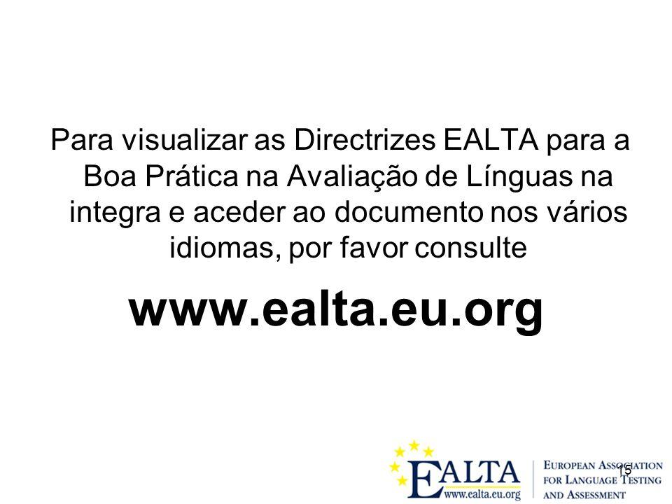 15 Para visualizar as Directrizes EALTA para a Boa Prática na Avaliação de Línguas na integra e aceder ao documento nos vários idiomas, por favor consulte www.ealta.eu.org
