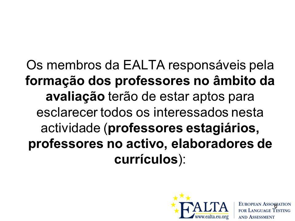 6 Os membros da EALTA responsáveis pela formação dos professores no âmbito da avaliação terão de estar aptos para esclarecer todos os interessados nesta actividade (professores estagiários, professores no activo, elaboradores de currículos):