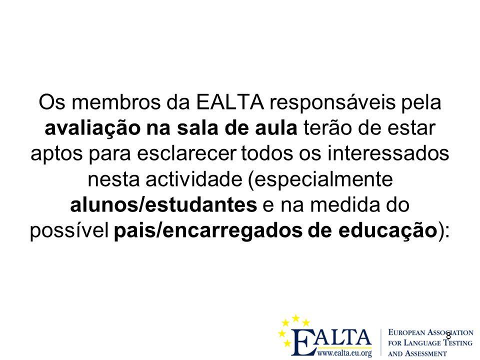 8 Os membros da EALTA responsáveis pela avaliação na sala de aula terão de estar aptos para esclarecer todos os interessados nesta actividade (especialmente alunos/estudantes e na medida do possível pais/encarregados de educação):