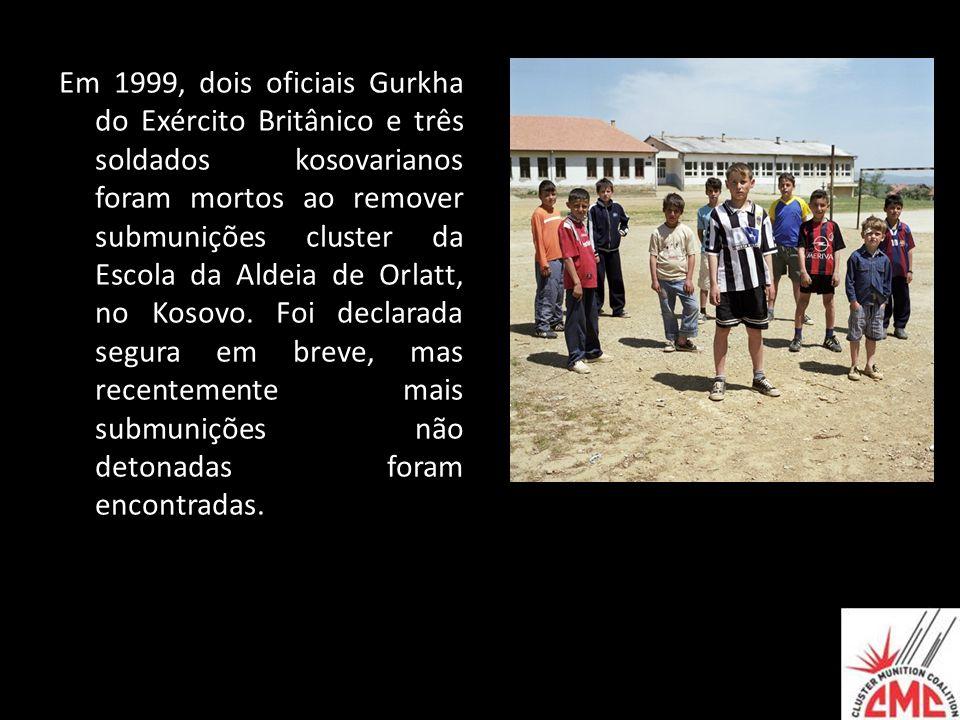 Em 1999, dois oficiais Gurkha do Exército Britânico e três soldados kosovarianos foram mortos ao remover submunições cluster da Escola da Aldeia de Or