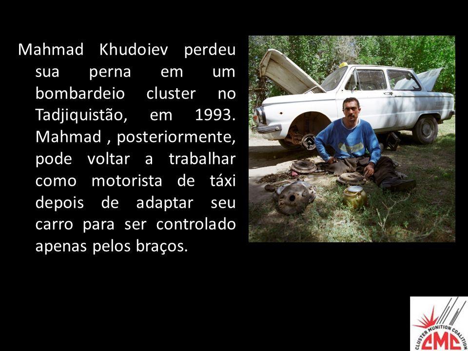 Mahmad Khudoiev perdeu sua perna em um bombardeio cluster no Tadjiquistão, em 1993. Mahmad, posteriormente, pode voltar a trabalhar como motorista de