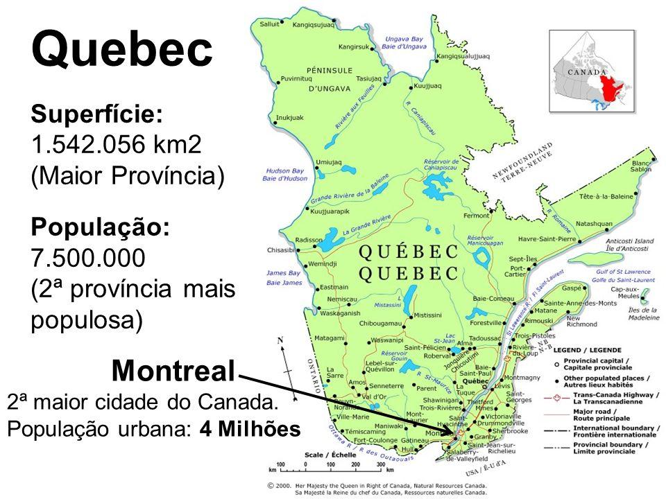 Quebec Superfície: 1.542.056 km2 (Maior Província) População: 7.500.000 (2ª província mais populosa) Montreal 2ª maior cidade do Canada. População urb