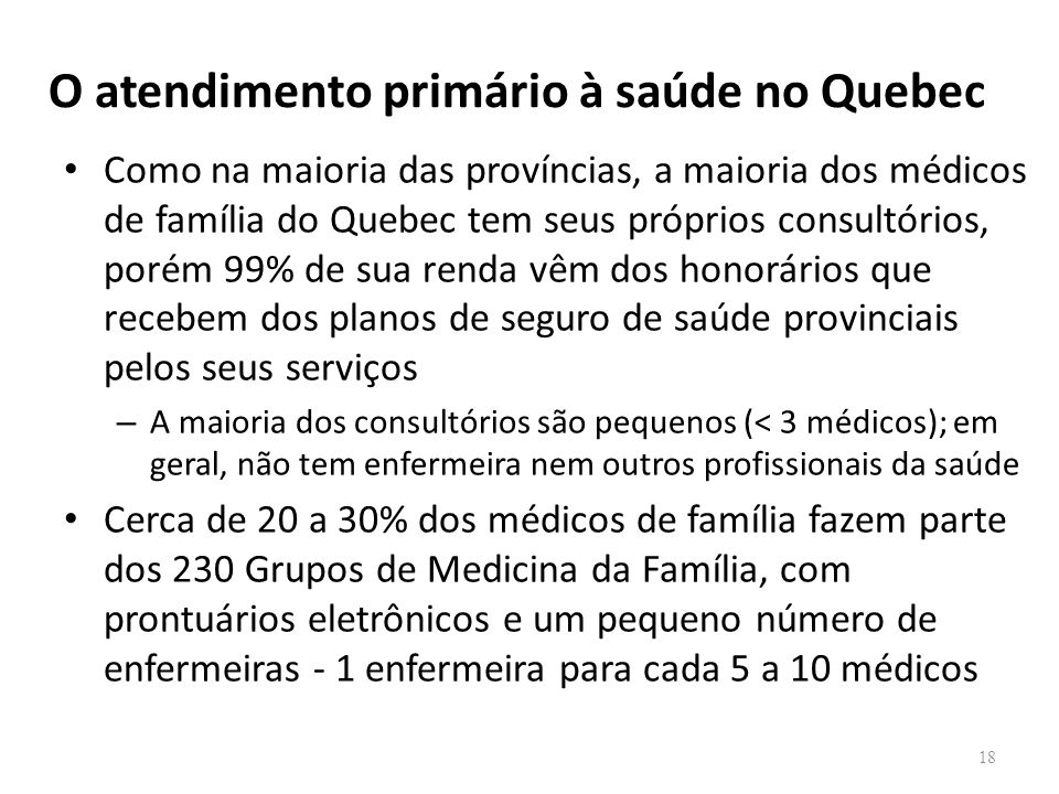 O atendimento primário à saúde no Quebec Como na maioria das províncias, a maioria dos médicos de família do Quebec tem seus próprios consultórios, po