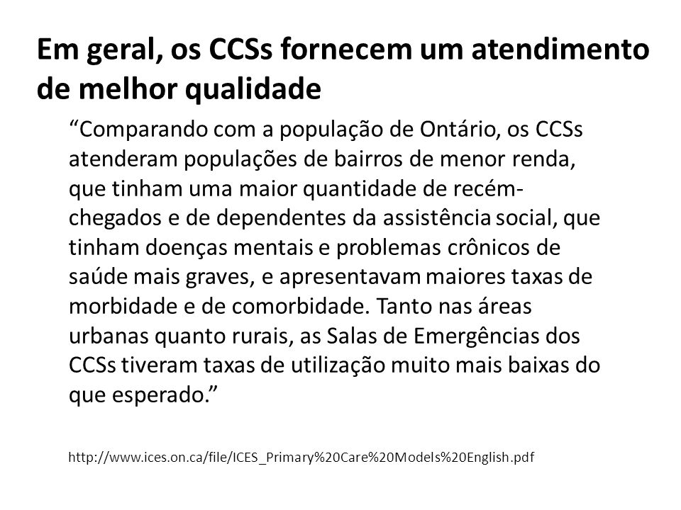Em geral, os CCSs fornecem um atendimento de melhor qualidade Comparando com a população de Ontário, os CCSs atenderam populações de bairros de menor